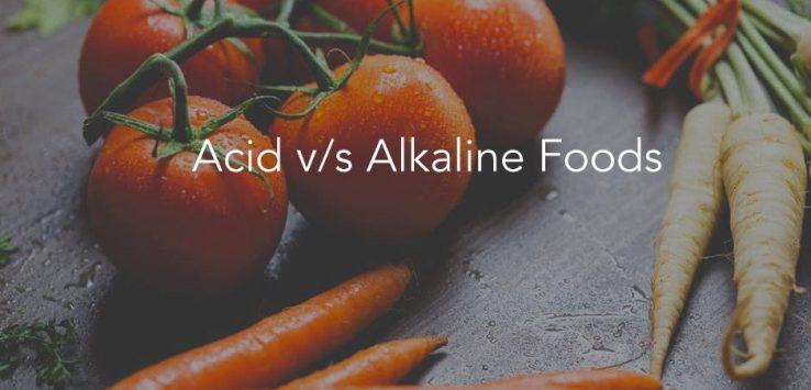 Acidic v/s Alkaline Foods