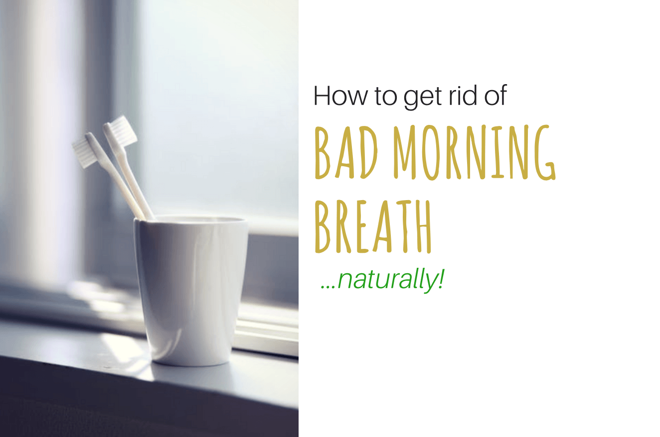 How To Get Rid of Bad Morning Breath (Naturally!)
