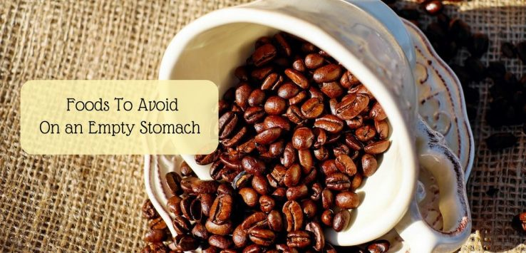 foods to avoid on an empty stomach