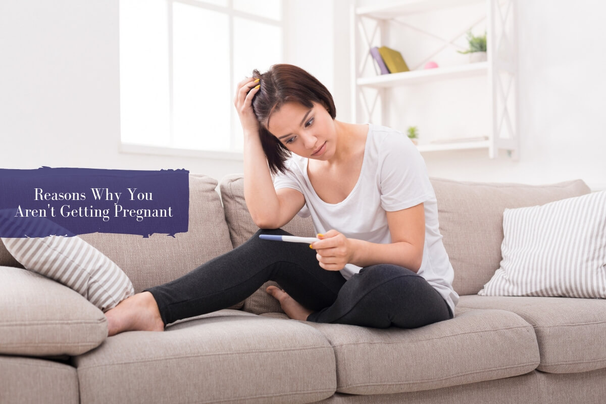 not getting pregnant here are the possible causes of